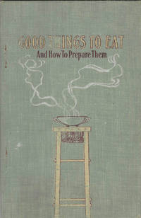 Good Things to Eat and How to Prepare Them. Over two hundred choice recipes compiled especially for customers and friends of the Larkin Co. by the Larkin Kitchen-Laboratory Department