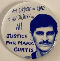 An injury to one is an injury to all / Justice for Mark Curtis  [pinback button]
