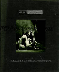 GREAT UNKNOWNS : AN EXQUISTE COLLECTION OF BLACK AND WHITE PHOTOGRAPHY