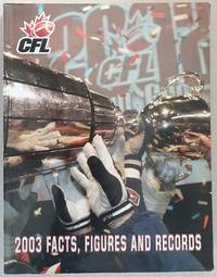 CFL: Canadian Football League 2003 Facts, Figures and Records