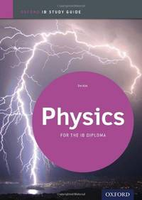 Physics: IB Study Guide: For the IB diploma (Oxford Ib Study Guides)