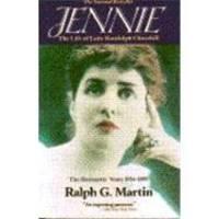 Jennie: The Life of Lady Randolph Churchill, Vol. 1: The Romantic Years, 1854-1895 by Ralph G. Martin - 1990-06-09