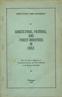 Agricultural, Pastoral, and Forest Industries in Chile. One of a Series of Reports on Agricultural, Pastoral, and Forest Industries in the American Republics