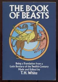 The Book of Beasts : Being a Translation from a Latin Beastiary of the  Twelfth Century Being a Translation from a Latin Bestiary of the Twelfth  Century