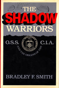 The Shadow Warriors: O.S.S. and the Origins of the C.I.A.