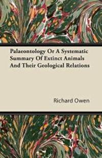 image of Palaeontology Or A Systematic Summary Of Extinct Animals And Their Geological Relations
