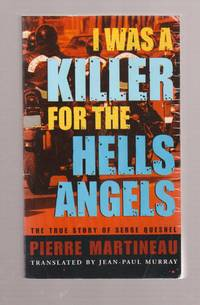 I Was a Killer for the Hells Angels The True Story of Serge Quesnal