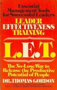Leader Effectiveness Training LET.: The No Lose Way to Release the Productive Potential of Peopl L. E.