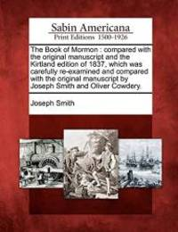 image of The Book of Mormon: compared with the original manuscript and the Kirtland edition of 1837, which was carefully re-examined and compared with the ... by Joseph Smith and Oliver Cowdery.