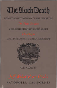 The Black Death. Being the Continuation of the Library of Dr. Fritz Strauss & His Collection of Books about the Plague including Insects & Early Microscopy. Catlog 53. 1997