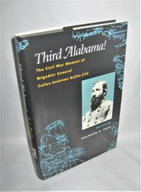 Third Alabama!  The Civil War Memoir of Brigadier General Cullen Andrews Battle, CSA