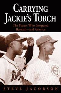 Carrying Jackie's Torch: The Players Who Integrated Baseball - And America
