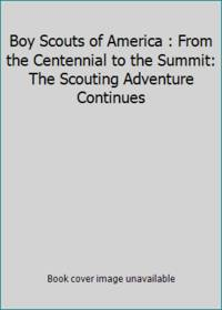 image of Boy Scouts of America : From the Centennial to the Summit: The Scouting Adventure Continues