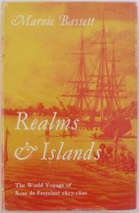 Realms and Islands : the world voyage of Rose de Freycinet in the corvette Uranie 1817-1820....