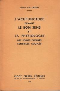 L'Acupuncture devant le bon sens et le Physiologie des points cutanés sensibles couplés