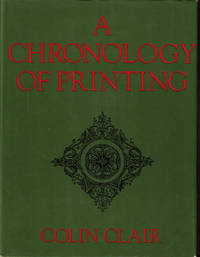 A CHRONOLOGY OF PRINTING. by Clair, Colin - (1969).