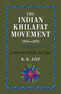THE INDIAN KHILAFAT MOVEMENT 1915-1933