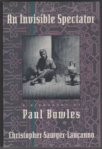 An Invisible Spectator: A Biography of Paul Bowles