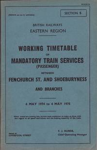 British Railways Eastern Region Working Timetable of Mandatory Train Services ( Passenger ) Between Fenchurch St. And Shoeburyness and Branches 6 May 1974 to 4 May 1975