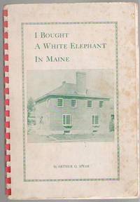 I Bought a White Elephant in Maine: An Adventure in Homes by  Arthur G Spear - Paperback - Signed - ND - from Mystery Cove Book Shop and Biblio.com