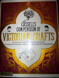 Cassell's Compendium of Victorian Crafts by Marjorie Henderson & Elizabeth Wilkinson - Hardcover - 1978 - from R. E. Coomber  (SKU: 3454)