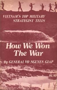 How We Won the War. Vietnam's Top Military Strategist Tells