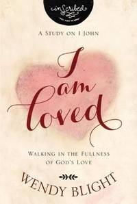I Am Loved: Walking in the Fullness of...
