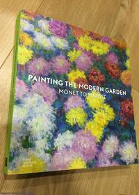 Painting the Modern Garden: Monet to Matisse by Monty Don; Ann Dumas - Paperback - First Edition - 2016 - from 84 Charing Cross Road Books and Biblio.com