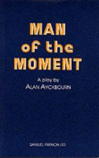 image of Man of the Moment - A Play (Acting Edition S.)