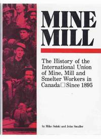 Mine Mill:  The History of the International Union of Mine, Mill and Smelter Workers in Canada Since 1895 -a Signed Copy ( Canadian Labour History )