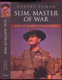 Slim, Master of War: Burma and the Birth of Modern Warfare