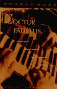 Doctor Faustus: The Life of the German Composer  Adrian Leverkuhn  As Told by a by Mann Thomas