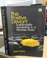 image of The Positive Deviant. Sustainability Leadership in a Perverse World