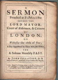A sermon preached at St. Mary le Bow before the Lord Mayor, court of aldermen, & citizens of London, on Wednesday the 18th of June; a day appointed by their Majesties, for a solemn monthly fast.