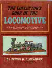 THE COLLECTOR'S BOOK OF THE LOCOMOTIVE by  Edwin P Alexander - Hardcover - Second Printing - 1966 - from Rivers Edge Used Books (SKU: 30321)