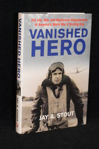 Vanished Hero; The Life, War, and Mysterious Disappearance of America's World War II Strafing...
