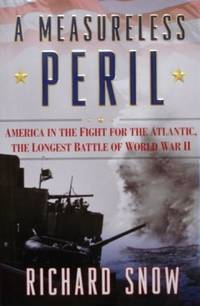 A Measureless Peril: America in the Fight for the Atlantic, the Longest  Battle of World War II