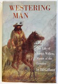 Westering Man. The Life of Joseph Walker, Signed by  Bil Gilbert - Signed First Edition - 1983 - from Kazoo Books LLC (SKU: 133093)