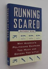 Running Scared: Why America's Politicians Campaign Too Much and Govern Too Little