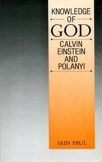 KNOWLEDGE OF GOD Calvin, Einstein and Polanyi