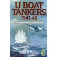 U Boat Tankers 1941-45: Submarine Suppliers to Atlantic Wolf Packs