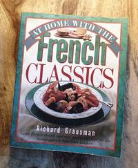 AT HOME WITH THE FRENCH CLASSICS : Great French Recipes Updated & Simplified
