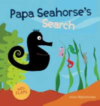 Papa Seahorse's Search [Lift-A-Flap]