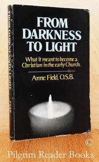 From Darkness to Light: What It Meant to Become a Christian in the Early  Church.