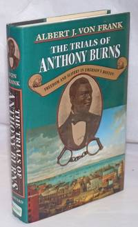 The trials of Anthony Burns; freedom and slavery in Emerson's Boston