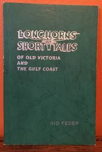 LONGHORNS AND SHORT TALES of Old Victoria and The Gulf Coast