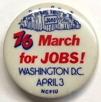 76 March for Jobs / Washington DC April 3 / NCFIU [pinback button]