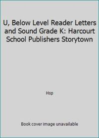 U, Below Level Reader Letters and Sound Grade K: Harcourt School Publishers Storytown