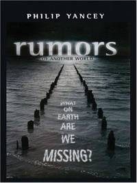 Rumors of Another World : What on Earth Are We Missing? by Philip Yancey - Paperback - 2006 - from ThriftBooks and Biblio.com