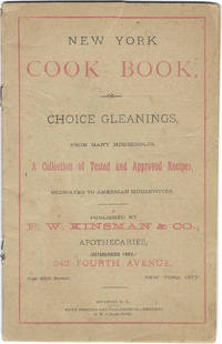 New York Cook Book: or choice gleanings, from many households: a collection of tested and approved recipes, dedicated to American housewives